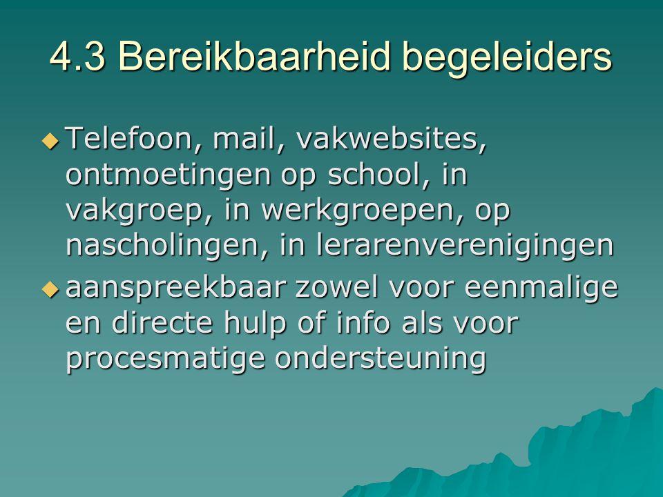 4.3 Bereikbaarheid begeleiders  Telefoon, mail, vakwebsites, ontmoetingen op school, in vakgroep, in werkgroepen, op nascholingen, in lerarenverenigi