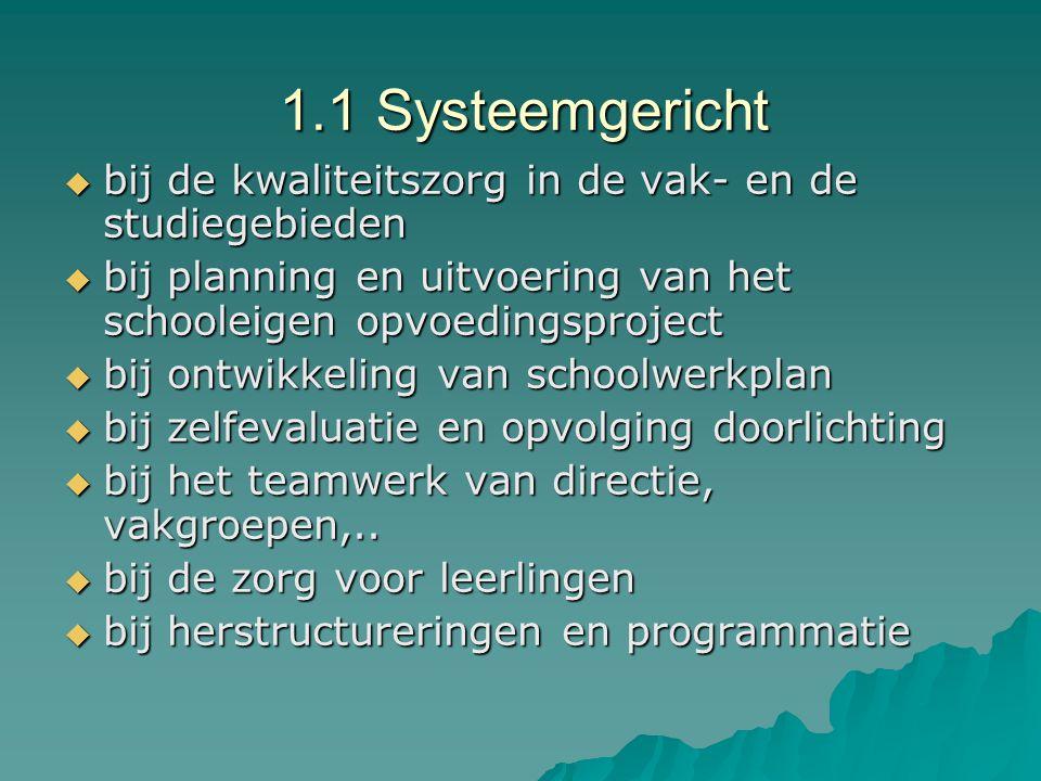 1.1 Systeemgericht  bij de kwaliteitszorg in de vak- en de studiegebieden  bij planning en uitvoering van het schooleigen opvoedingsproject  bij on