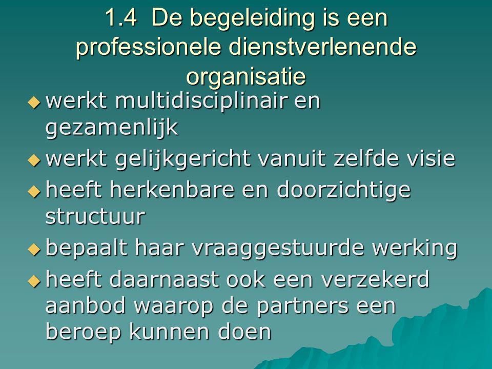 1.4 De begeleiding is een professionele dienstverlenende organisatie  werkt multidisciplinair en gezamenlijk  werkt gelijkgericht vanuit zelfde visi