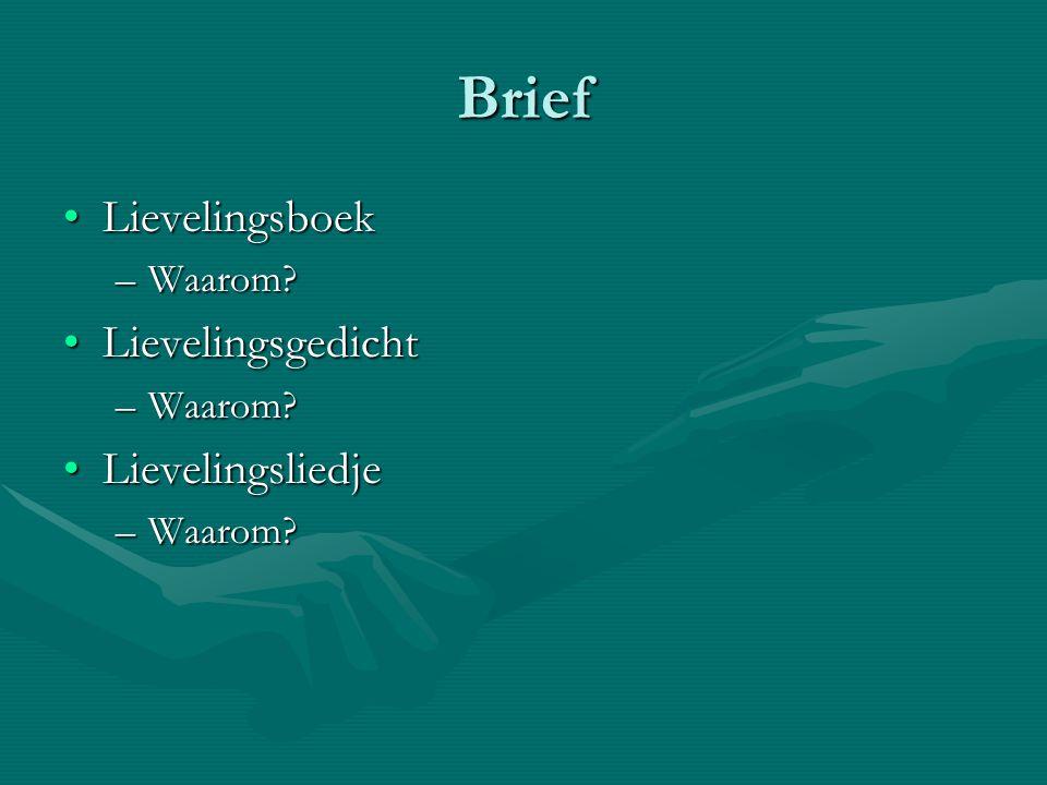 Brief LievelingsboekLievelingsboek –Waarom? LievelingsgedichtLievelingsgedicht –Waarom? LievelingsliedjeLievelingsliedje –Waarom?