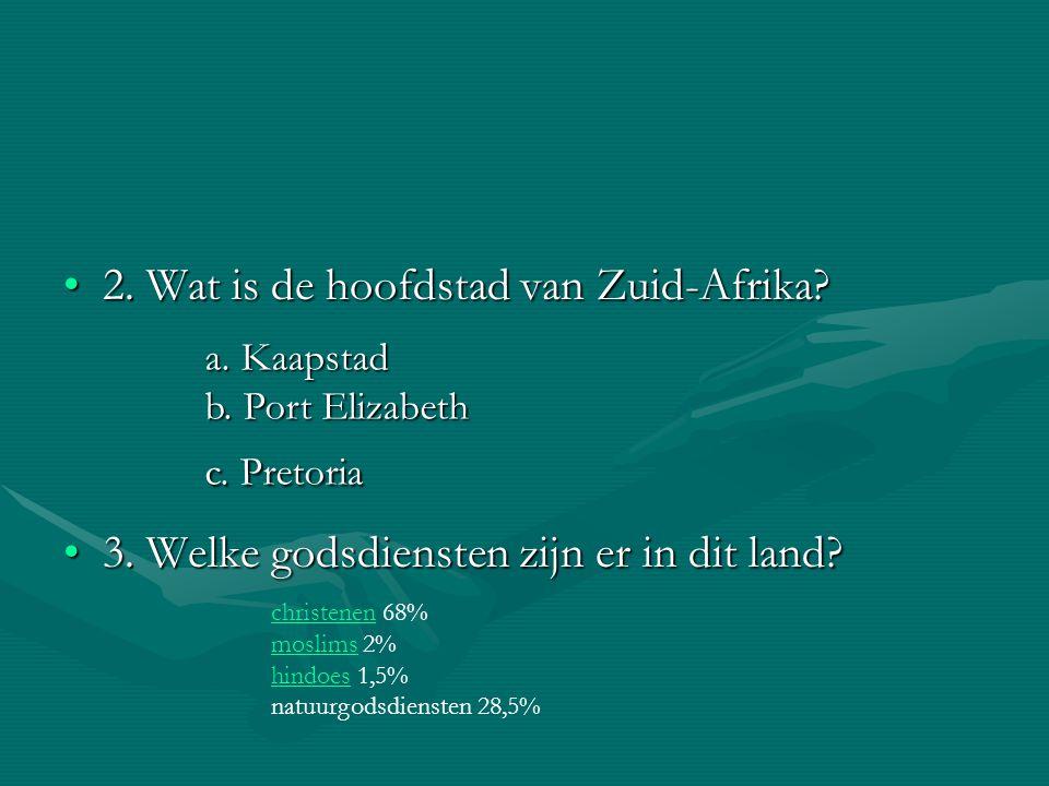 2. Wat is de hoofdstad van Zuid-Afrika?2. Wat is de hoofdstad van Zuid-Afrika? 3. Welke godsdiensten zijn er in dit land?3. Welke godsdiensten zijn er