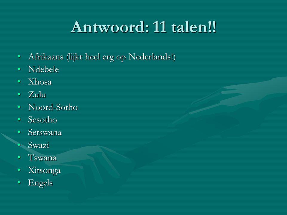 Antwoord: 11 talen!! Afrikaans (lijkt heel erg op Nederlands!)Afrikaans (lijkt heel erg op Nederlands!) NdebeleNdebele XhosaXhosa ZuluZulu Noord-Sotho