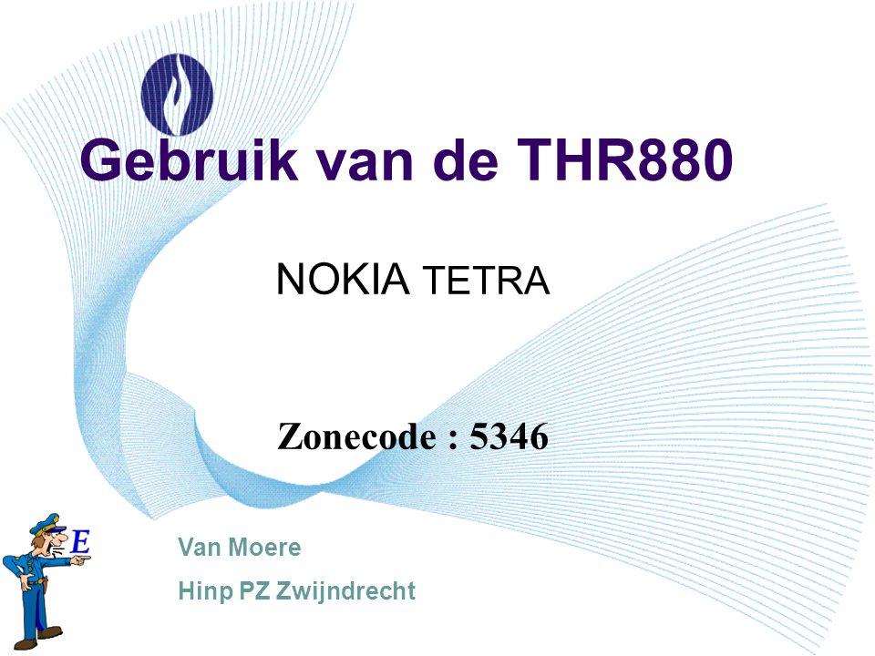 Gebruik van de THR880 NOKIA TETRA Zonecode : 5346 Van Moere Hinp PZ Zwijndrecht