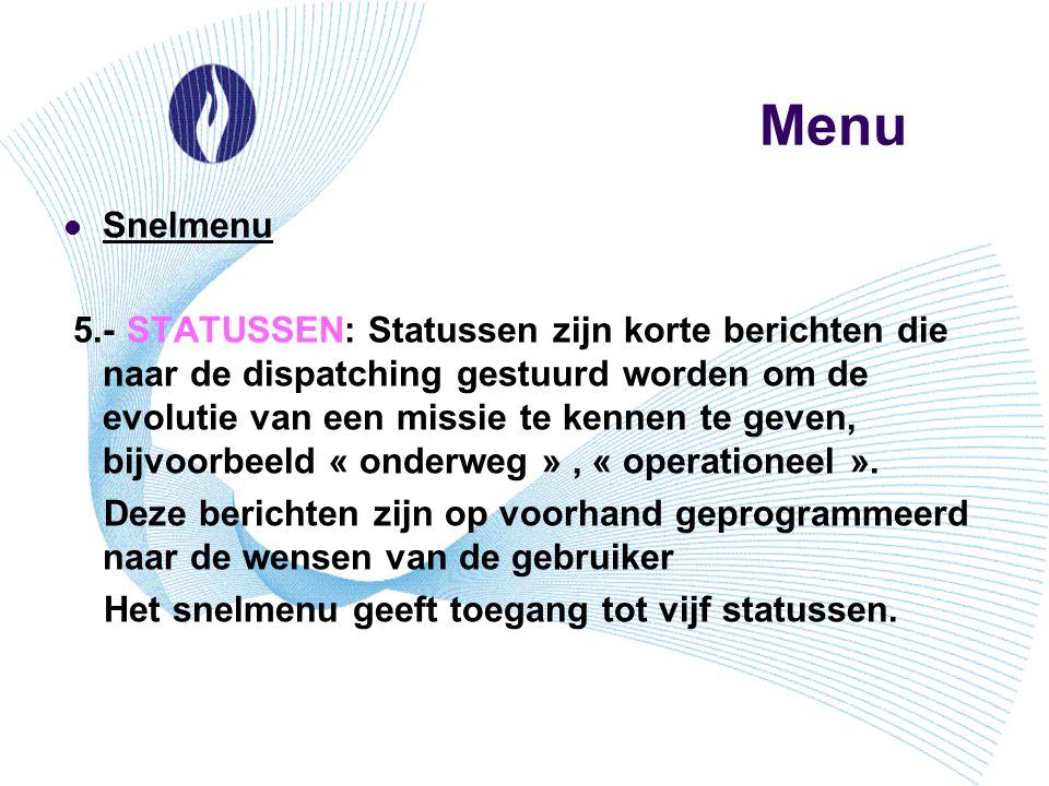 Menu Snelmenu 5.- STATUSSEN: Statussen zijn korte berichten die naar de dispatching gestuurd worden om de evolutie van een missie te kennen te geven,