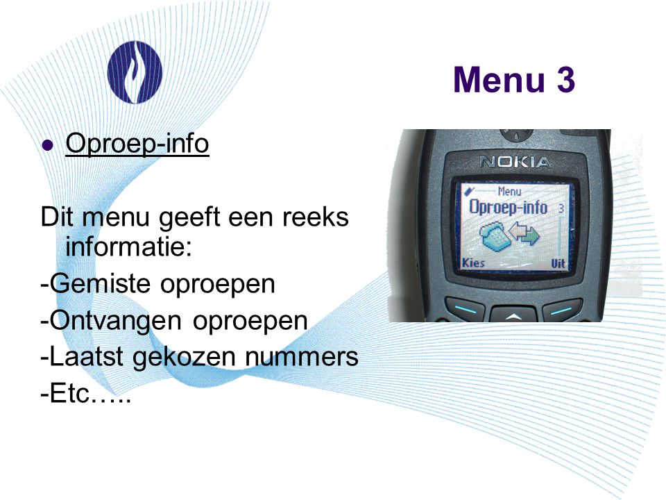 Menu 3 Oproep-info Dit menu geeft een reeks informatie: -Gemiste oproepen -Ontvangen oproepen -Laatst gekozen nummers -Etc…..