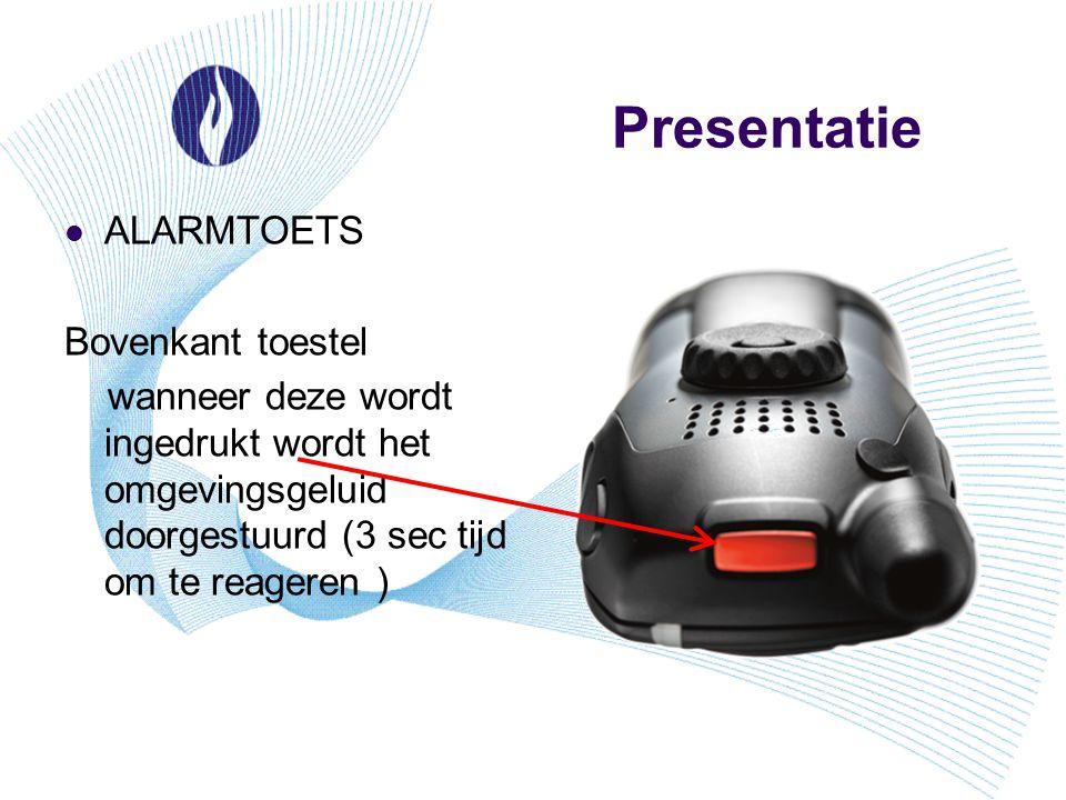 Presentatie ALARMTOETS Bovenkant toestel wanneer deze wordt ingedrukt wordt het omgevingsgeluid doorgestuurd (3 sec tijd om te reageren )