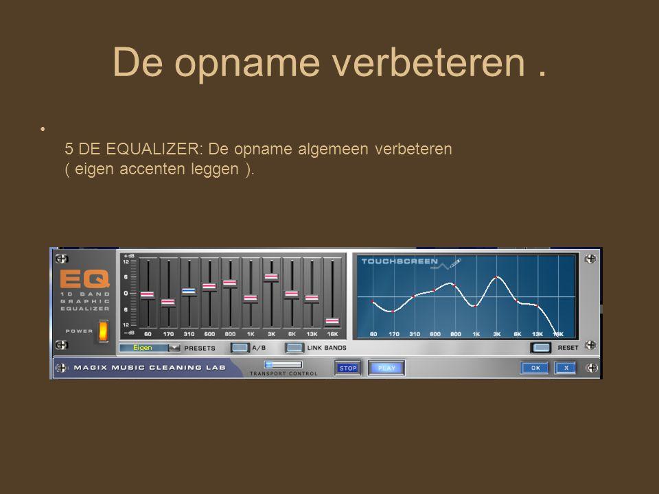 De opname verbeteren. 5 DE EQUALIZER: De opname algemeen verbeteren ( eigen accenten leggen ).
