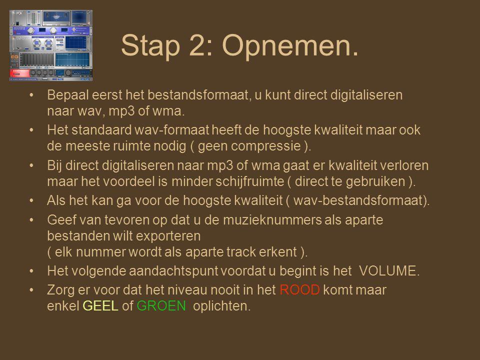 Stap 2: Opnemen.