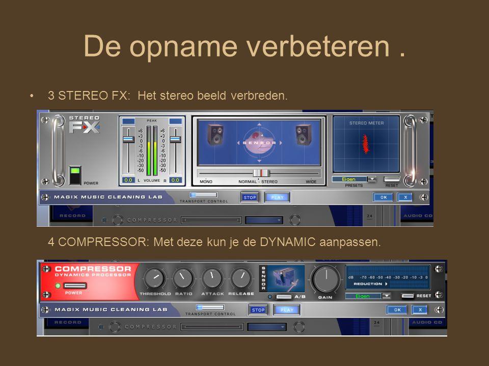 De opname verbeteren. 3 STEREO FX: Het stereo beeld verbreden.