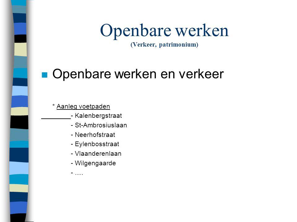 Openbare werken (Verkeer, patrimonium) n Openbare werken en verkeer * Aanleg voetpaden - Kalenbergstraat - St-Ambrosiuslaan - Neerhofstraat - Eylenbosstraat - Vlaanderenlaan - Wilgengaarde - ….