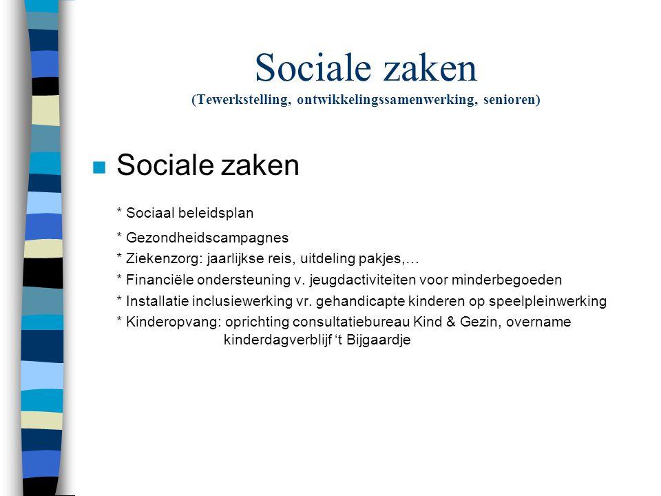 Sociale zaken (Tewerkstelling, ontwikkelingssamenwerking, senioren) n Sociale zaken * Sociaal beleidsplan * Gezondheidscampagnes * Ziekenzorg: jaarlij