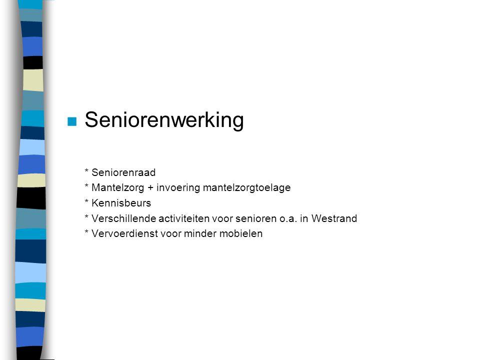 n Seniorenwerking * Seniorenraad * Mantelzorg + invoering mantelzorgtoelage * Kennisbeurs * Verschillende activiteiten voor senioren o.a. in Westrand