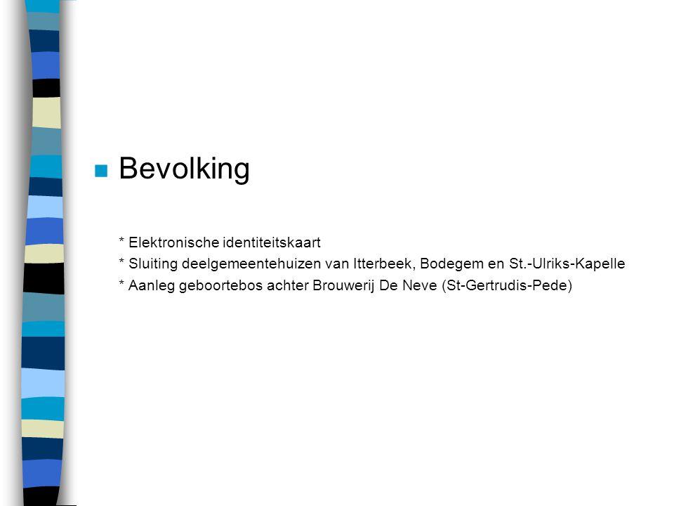 n Bevolking * Elektronische identiteitskaart * Sluiting deelgemeentehuizen van Itterbeek, Bodegem en St.-Ulriks-Kapelle * Aanleg geboortebos achter Brouwerij De Neve (St-Gertrudis-Pede)