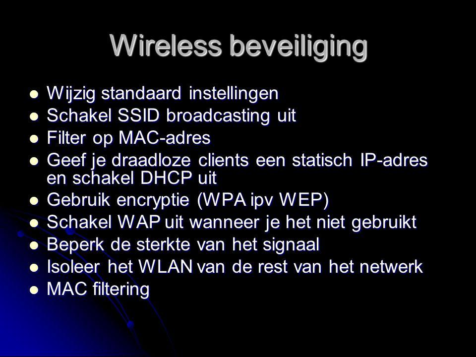 Wireless beveiliging Wijzig standaard instellingen Wijzig standaard instellingen Schakel SSID broadcasting uit Schakel SSID broadcasting uit Filter op