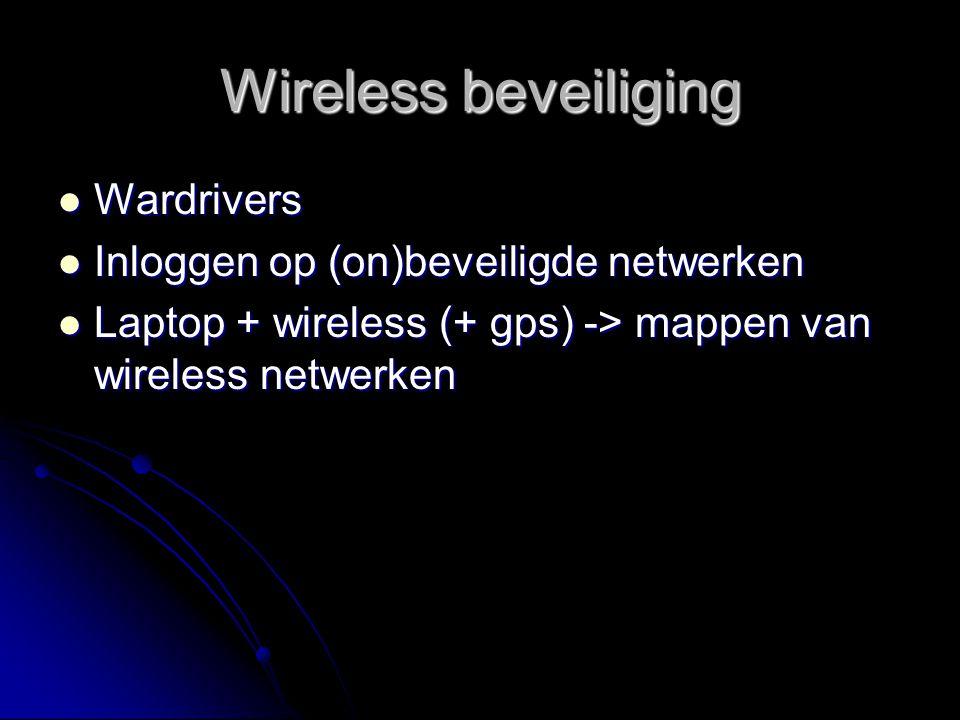Wireless beveiliging Wardrivers Wardrivers Inloggen op (on)beveiligde netwerken Inloggen op (on)beveiligde netwerken Laptop + wireless (+ gps) -> mapp