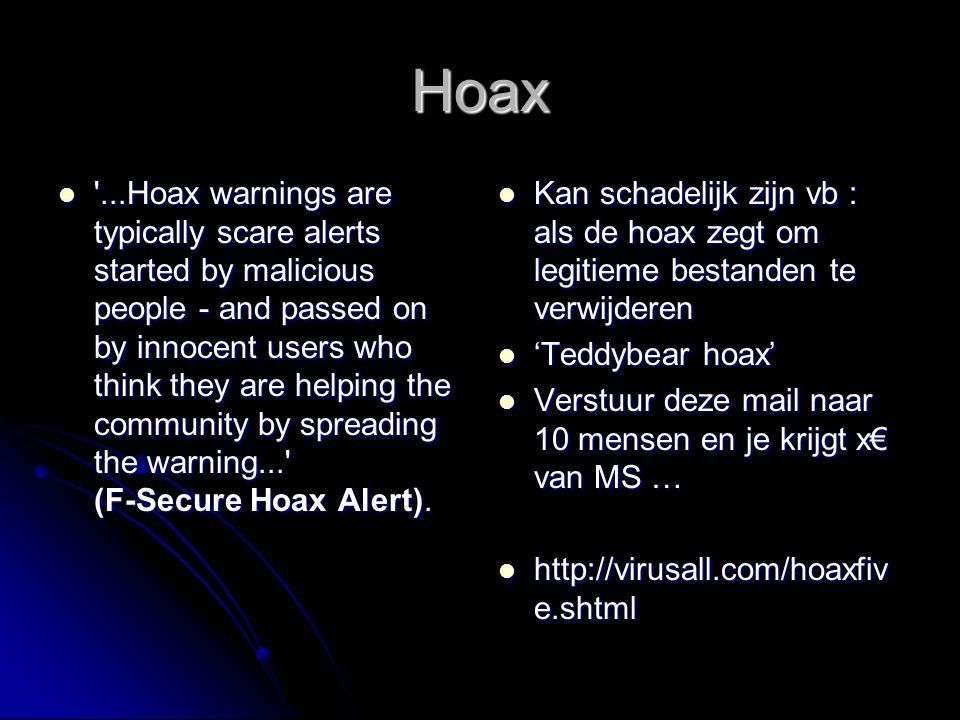 Hoax '...Hoax warnings are typically scare alerts started by malicious people - and passed on by innocent users who think they are helping the communi