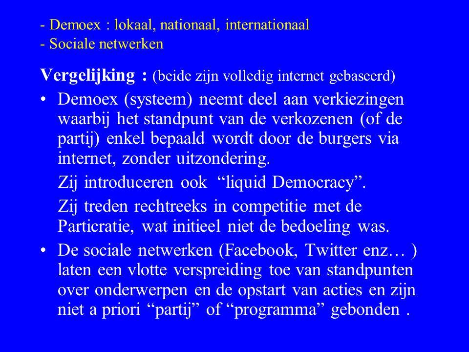 - Demoex : lokaal, nationaal, internationaal - Sociale netwerken Vergelijking : (beide zijn volledig internet gebaseerd) Demoex (systeem) neemt deel a