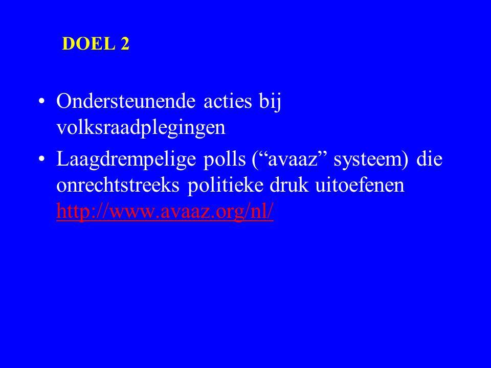 """DOEL 2 Ondersteunende acties bij volksraadplegingen Laagdrempelige polls (""""avaaz"""" systeem) die onrechtstreeks politieke druk uitoefenen http://www.ava"""