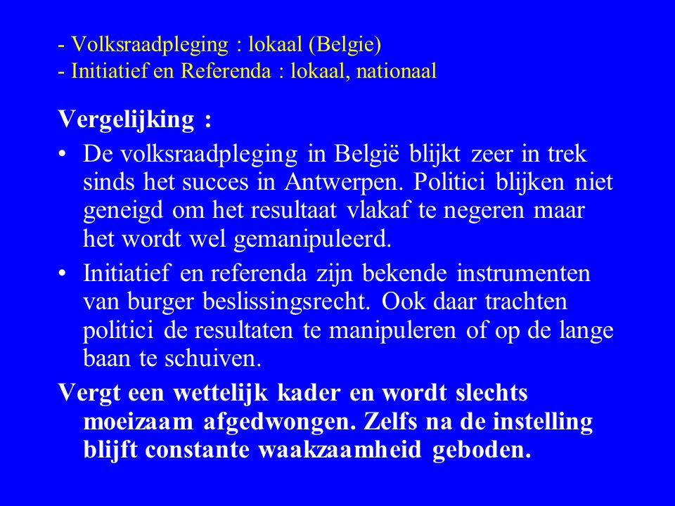 - Volksraadpleging : lokaal (Belgie) - Initiatief en Referenda : lokaal, nationaal Vergelijking : De volksraadpleging in België blijkt zeer in trek si