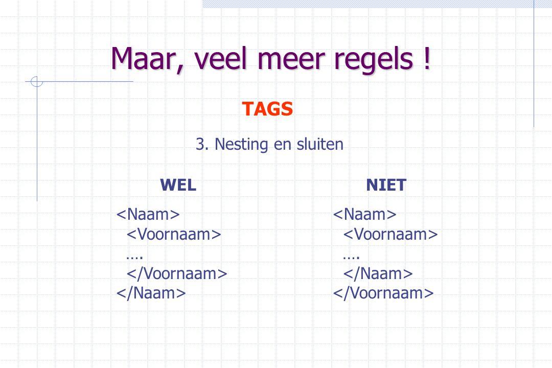 Maar, veel meer regels ! TAGS 3. Nesting en sluiten WEL …. NIET ….