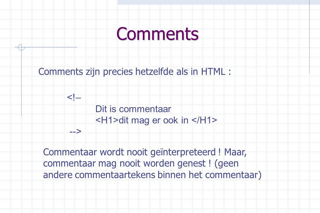 Comments <!– Dit is commentaar dit mag er ook in --> Comments zijn precies hetzelfde als in HTML : Commentaar wordt nooit geïnterpreteerd .