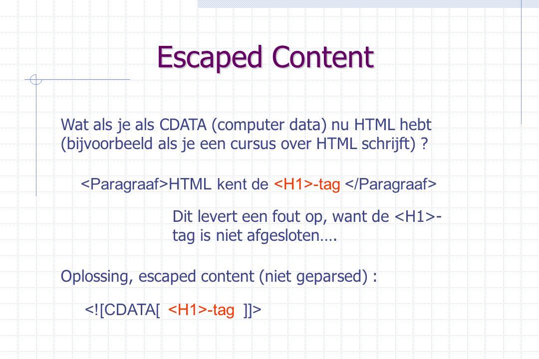 Escaped Content -tag ]]> Wat als je als CDATA (computer data) nu HTML hebt (bijvoorbeeld als je een cursus over HTML schrijft) .