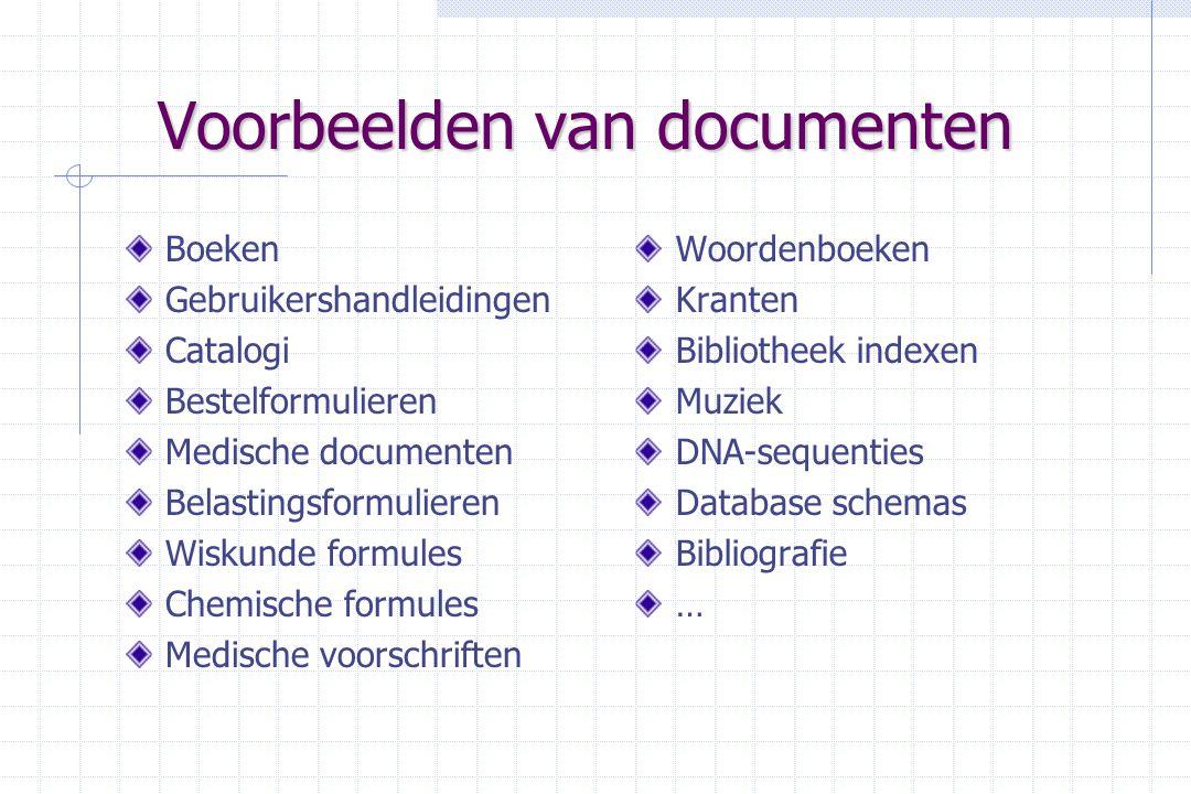Voorbeelden van documenten Boeken Gebruikershandleidingen Catalogi Bestelformulieren Medische documenten Belastingsformulieren Wiskunde formules Chemische formules Medische voorschriften Woordenboeken Kranten Bibliotheek indexen Muziek DNA-sequenties Database schemas Bibliografie …