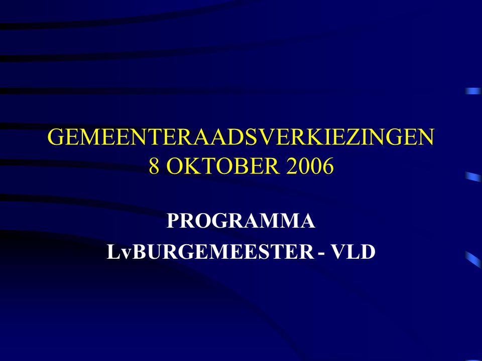 GEMEENTERAADSVERKIEZINGEN 8 OKTOBER 2006 PROGRAMMA LvBURGEMEESTER - VLD