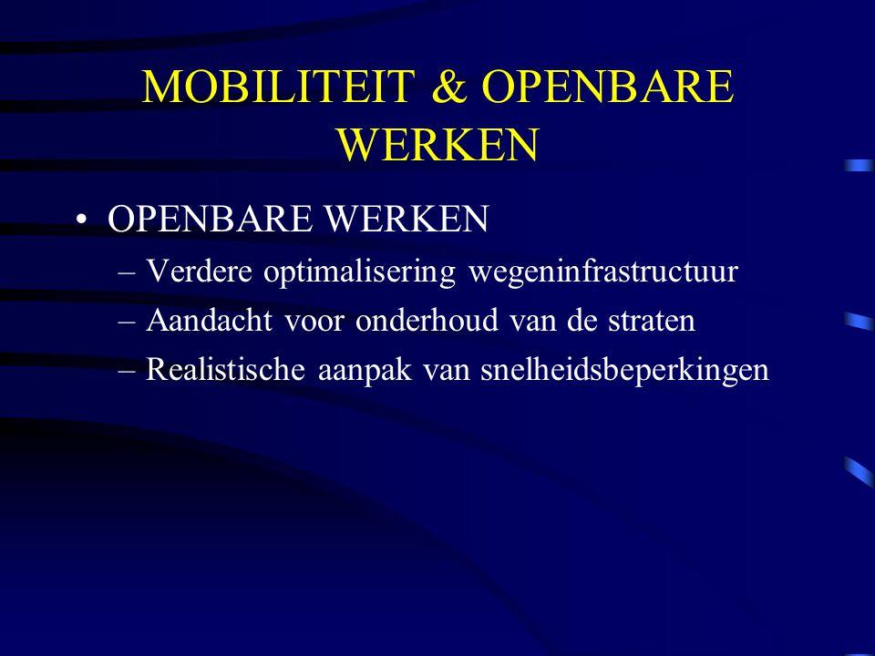 MOBILITEIT & OPENBARE WERKEN OPENBARE WERKEN –Verdere optimalisering wegeninfrastructuur –Aandacht voor onderhoud van de straten –Realistische aanpak van snelheidsbeperkingen