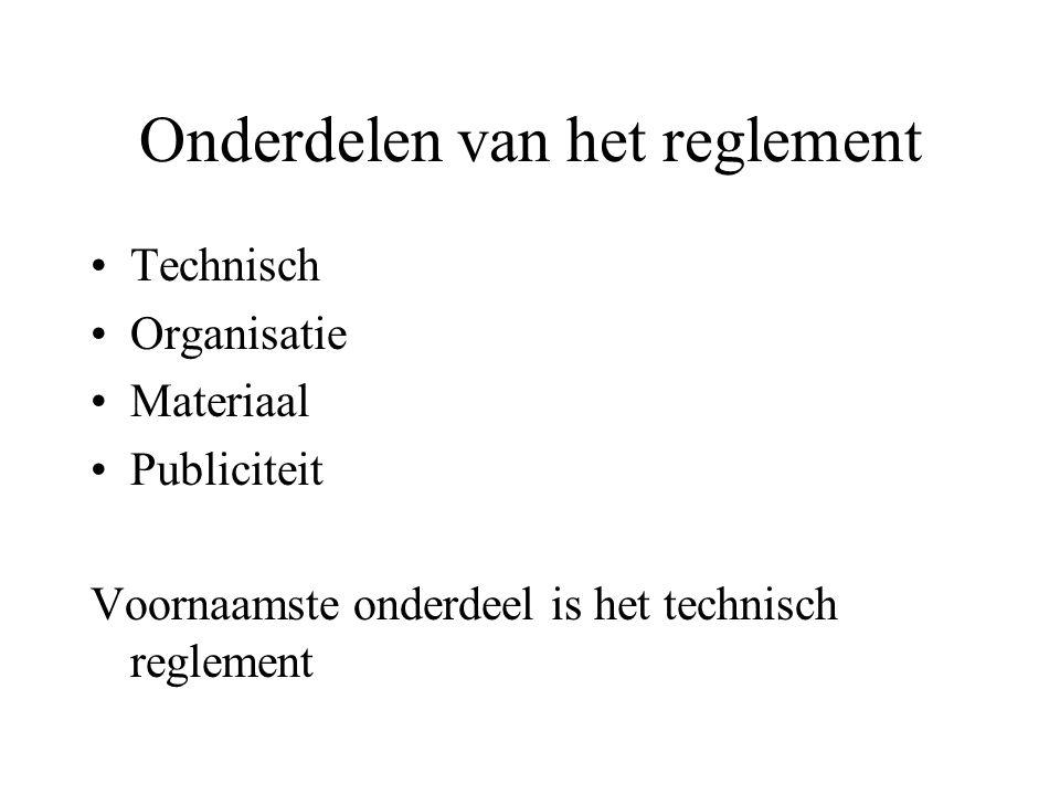 Onderdelen van het reglement Technisch Organisatie Materiaal Publiciteit Voornaamste onderdeel is het technisch reglement