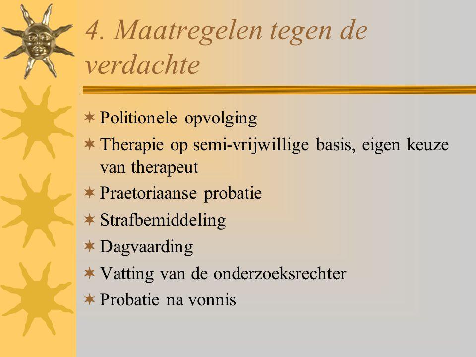 4. Maatregelen tegen de verdachte  Politionele opvolging  Therapie op semi-vrijwillige basis, eigen keuze van therapeut  Praetoriaanse probatie  S