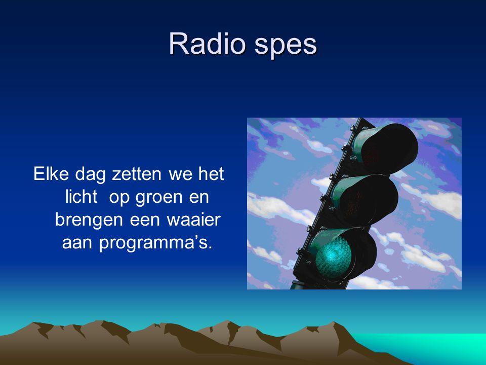 Radio spes Elke dag zetten we het licht op groen en brengen een waaier aan programma's.