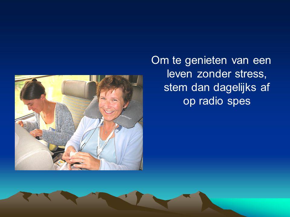 Om te genieten van een leven zonder stress, stem dan dagelijks af op radio spes