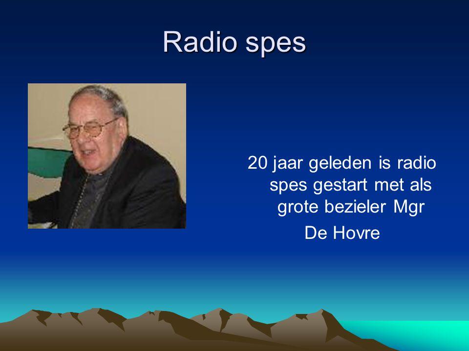 Radio spes 20 jaar geleden is radio spes gestart met als grote bezieler Mgr De Hovre
