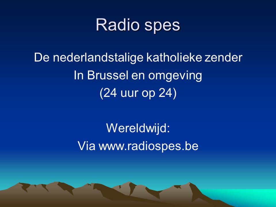 De nederlandstalige katholieke zender In Brussel en omgeving (24 uur op 24) Wereldwijd: Via www.radiospes.be