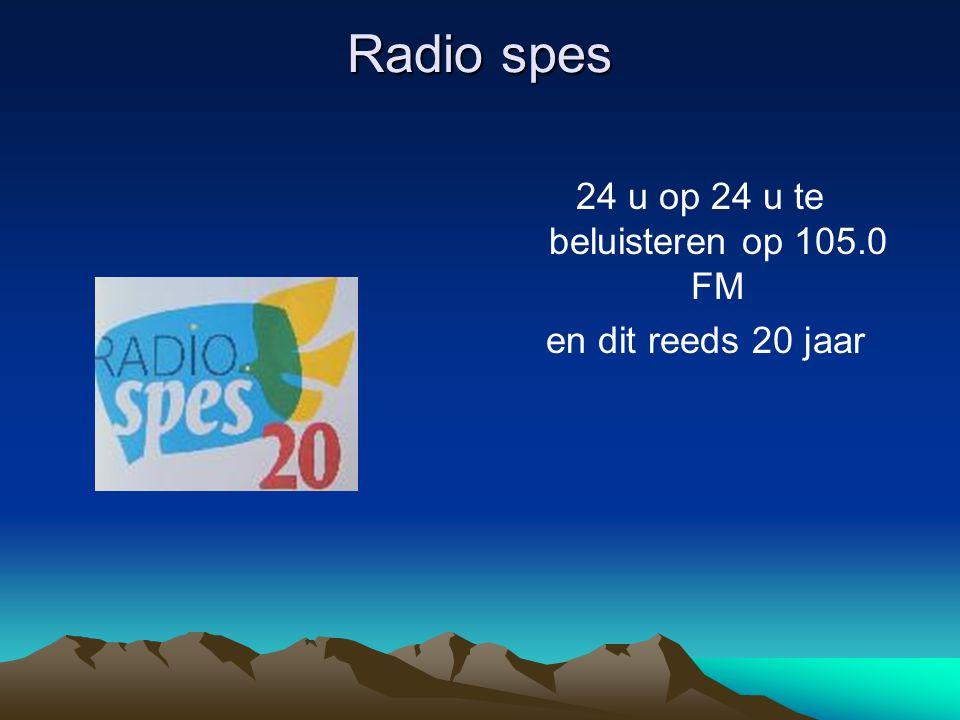 Radio spes 24 u op 24 u te beluisteren op 105.0 FM en dit reeds 20 jaar