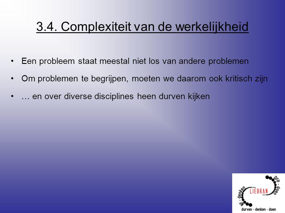 3.4. Complexiteit van de werkelijkheid Een probleem staat meestal niet los van andere problemen Om problemen te begrijpen, moeten we daarom ook kritis