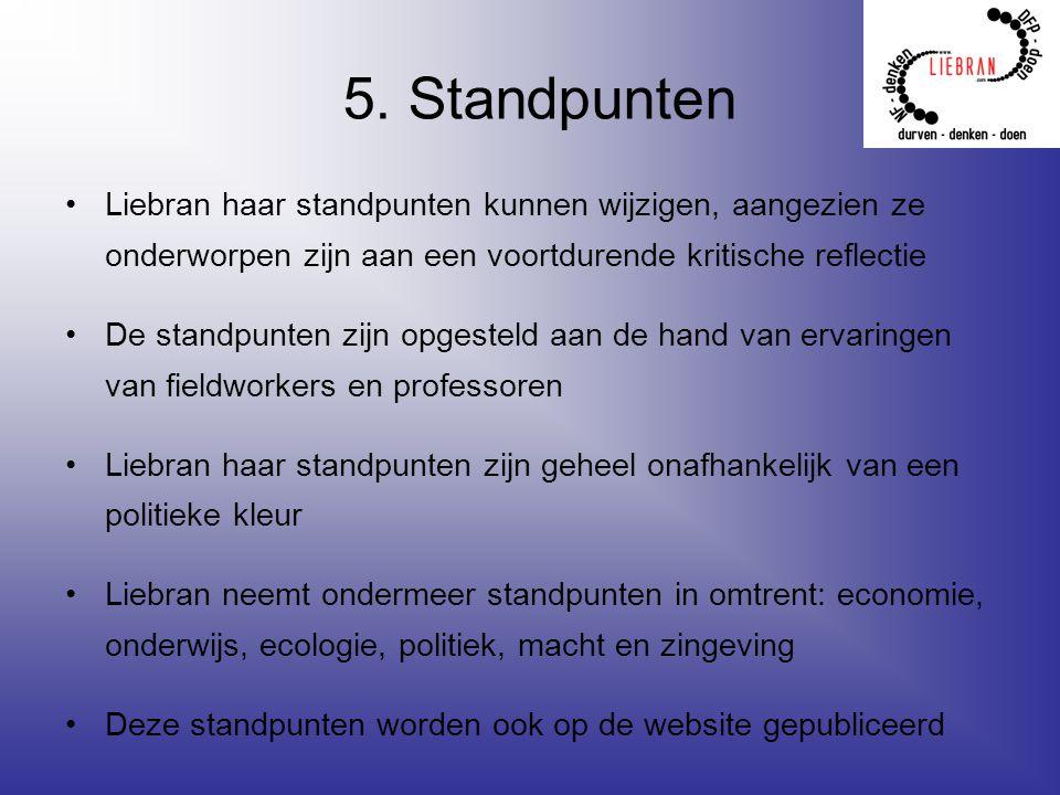 5. Standpunten Liebran haar standpunten kunnen wijzigen, aangezien ze onderworpen zijn aan een voortdurende kritische reflectie De standpunten zijn op