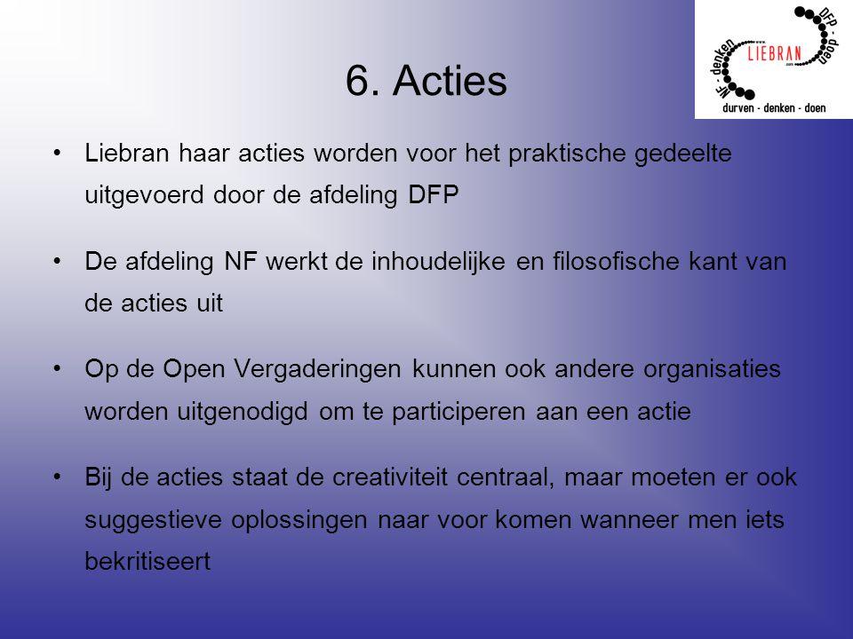 6. Acties Liebran haar acties worden voor het praktische gedeelte uitgevoerd door de afdeling DFP De afdeling NF werkt de inhoudelijke en filosofische