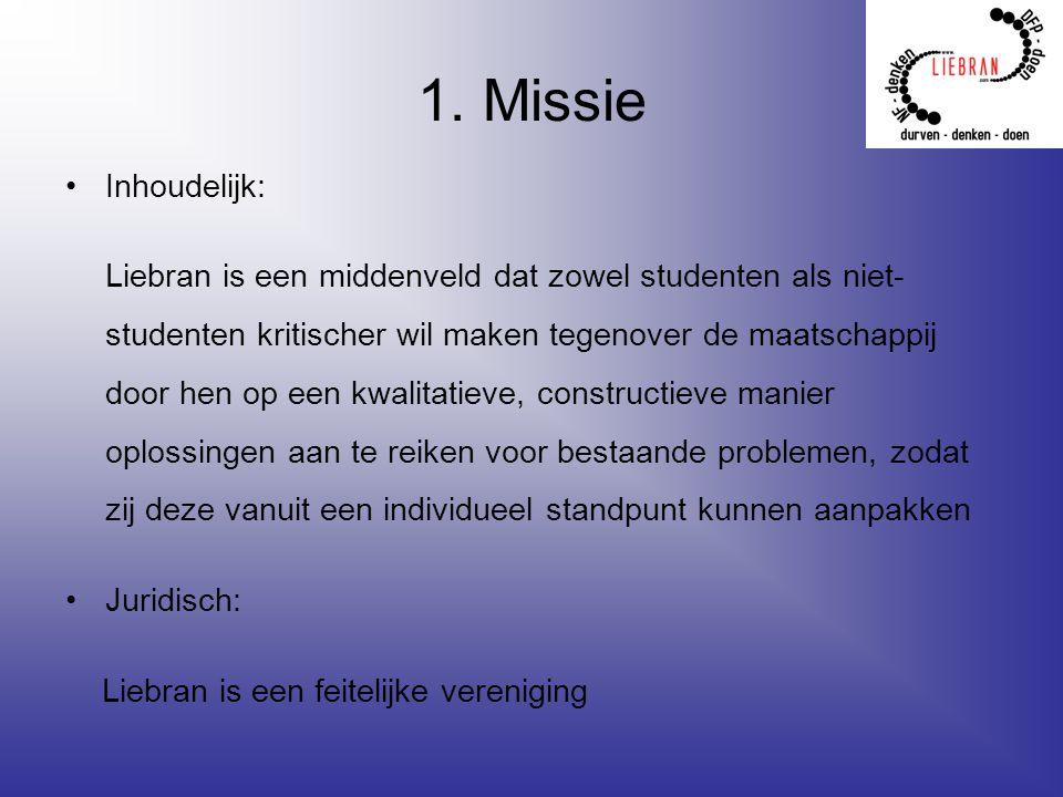 1. Missie Inhoudelijk: Liebran is een middenveld dat zowel studenten als niet- studenten kritischer wil maken tegenover de maatschappij door hen op ee