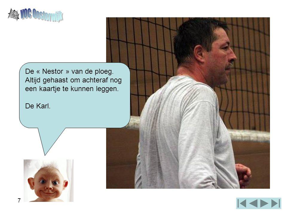 7 De « Nestor » van de ploeg. Altijd gehaast om achteraf nog een kaartje te kunnen leggen. De Karl.