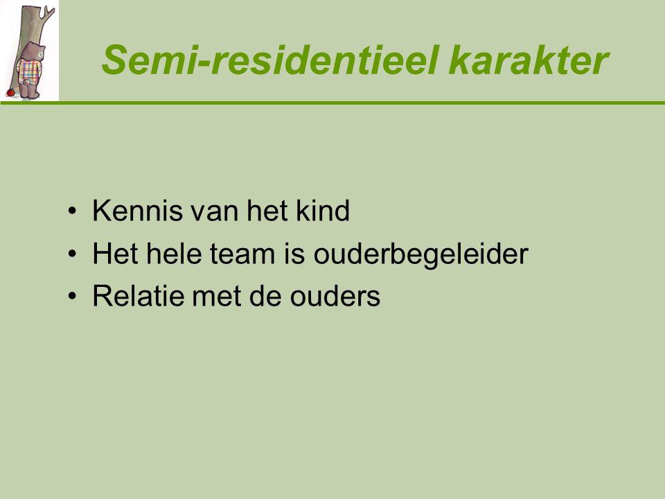 Semi-residentieel karakter Kennis van het kind Het hele team is ouderbegeleider Relatie met de ouders
