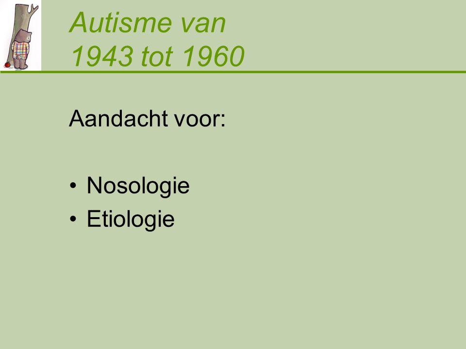 Aandacht voor: Nosologie Etiologie Autisme van 1943 tot 1960