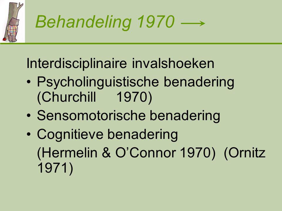 Behandeling 1970 Interdisciplinaire invalshoeken Psycholinguistische benadering (Churchill 1970) Sensomotorische benadering Cognitieve benadering (Hermelin & O'Connor 1970) (Ornitz 1971)