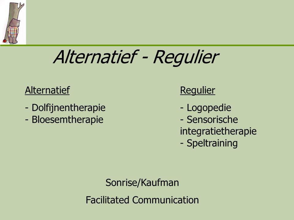 Alternatief - Dolfijnentherapie - Bloesemtherapie Regulier - Logopedie - Sensorische integratietherapie - Speltraining Sonrise/Kaufman Facilitated Communication Alternatief - Regulier