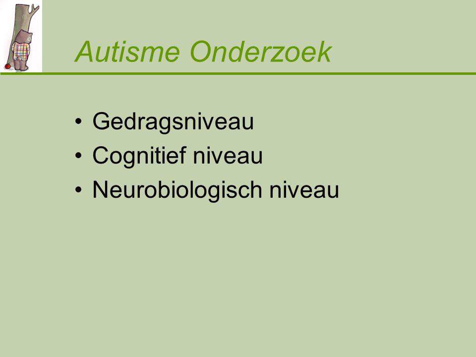 Autisme Onderzoek Gedragsniveau Cognitief niveau Neurobiologisch niveau