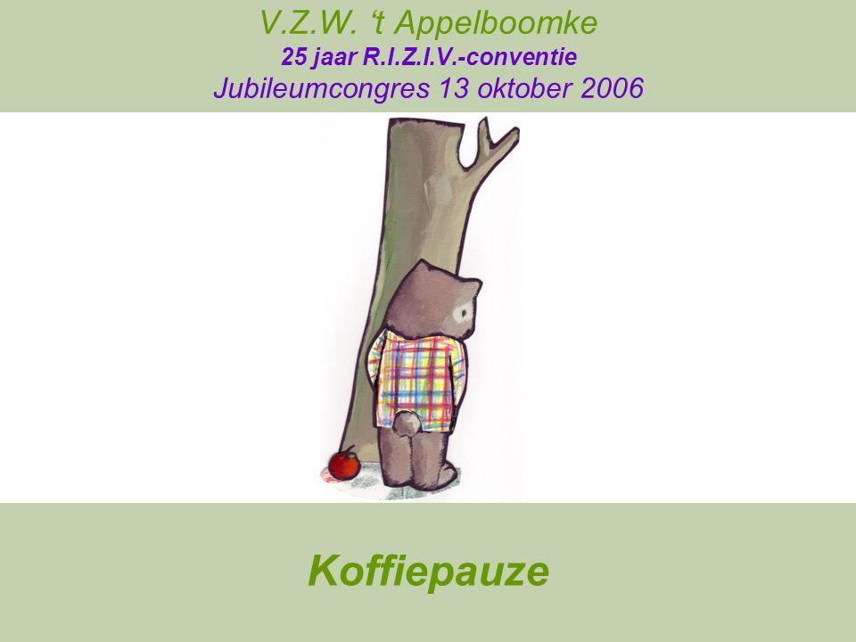 V.Z.W. 't Appelboomke 25 jaar R.I.Z.I.V.-conventie Jubileumcongres 13 oktober 2006 Koffiepauze
