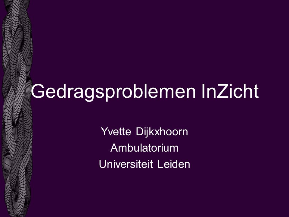 Gedragsproblemen InZicht Yvette Dijkxhoorn Ambulatorium Universiteit Leiden