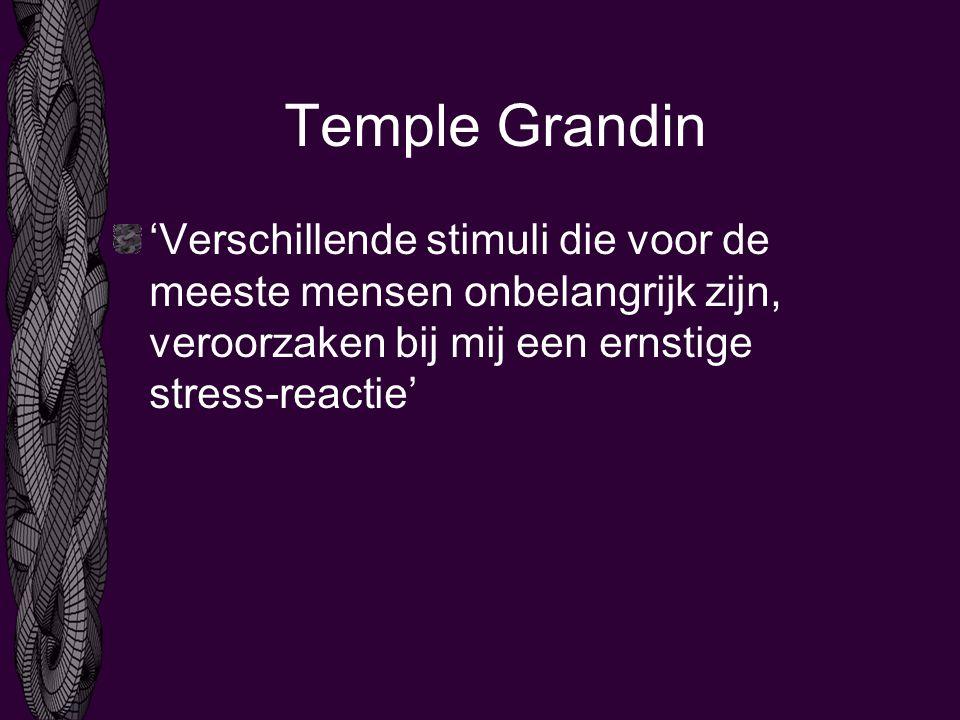 Temple Grandin 'Verschillende stimuli die voor de meeste mensen onbelangrijk zijn, veroorzaken bij mij een ernstige stress-reactie'