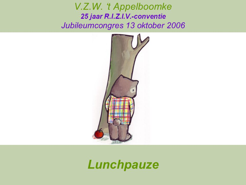 V.Z.W. 't Appelboomke 25 jaar R.I.Z.I.V.-conventie Jubileumcongres 13 oktober 2006 Lunchpauze